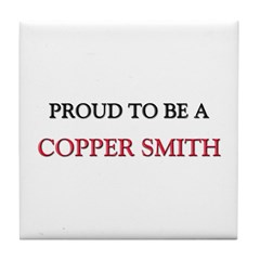 Proud to be a Copper Smith Tile Coaster