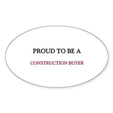 Proud to be a Construction Buyer Oval Decal