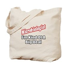 """Microbiologist...Big Deal"" Tote Bag"