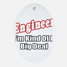 """Engineer...Big Deal"" Oval Ornament"