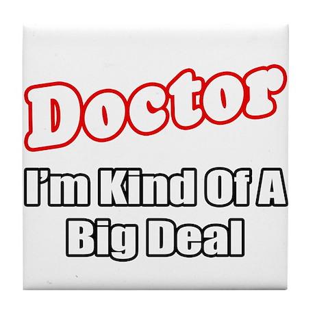 """""""Doctor...Big Deal"""" Tile Coaster"""
