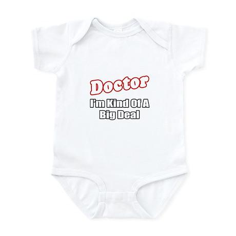 """""""Doctor...Big Deal"""" Infant Bodysuit"""
