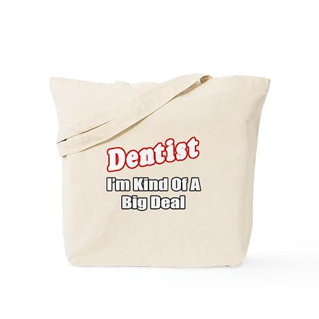 """Dentist...Big Deal"" Tote Bag"