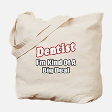 """Dentist...Big Deal"" Tote Bag"