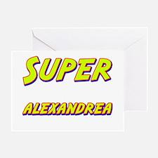 Super alexandrea Greeting Card