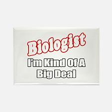 """""""Biologist...Big Deal"""" Rectangle Magnet"""