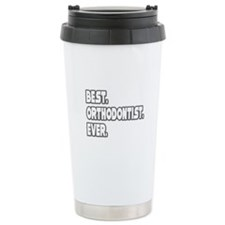 """Best. Orthodontist. Ever."" Travel Mug"