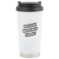 """Look Like a Therapist?"" Travel Mug"