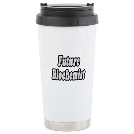 """""""Future Biochemist"""" Stainless Steel Travel Mug"""