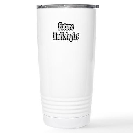 """""""Future Radiologist"""" Stainless Steel Travel Mug"""