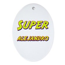 Super alejandro Oval Ornament