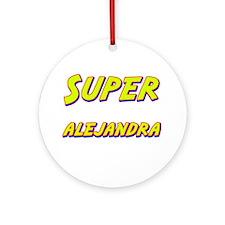 Super alejandra Ornament (Round)