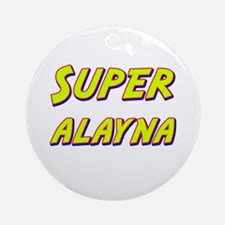 Super alayna Ornament (Round)