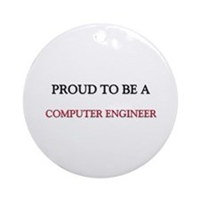 Proud to be a Computer Engineer Ornament (Round)