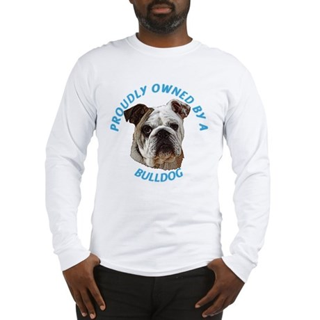 Proudly Owned Bulldog Long Sleeve T-Shirt