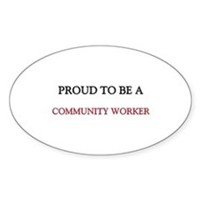 Proud to be a Community Worker Oval Decal