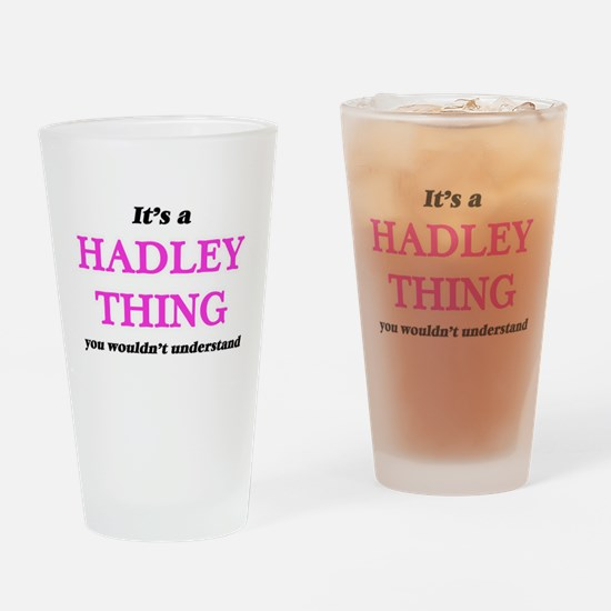 It's a Hadley thing, you wouldn Drinking Glass