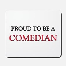 Proud to be a Comedian Mousepad