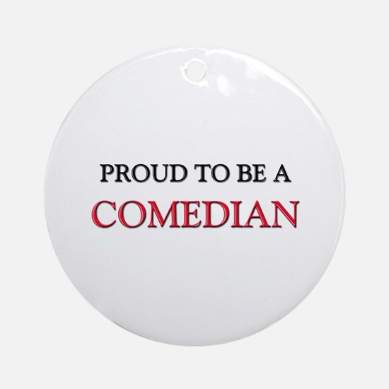 Proud to be a Comedian Ornament (Round)
