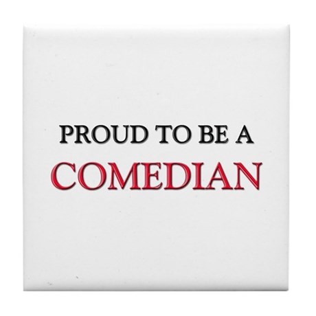 Proud to be a Comedian Tile Coaster