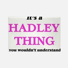 It's a Hadley thing, you wouldn't Magnets