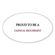 Proud to be a Clinical Biochemist Oval Sticker