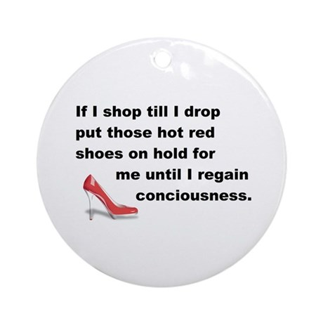 Shop Till I Drop Ornament (Round)