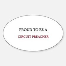 Proud to be a Circuit Preacher Oval Decal
