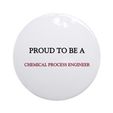Proud to be a Chemical Process Engineer Ornament (