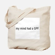 My Mind had A GPF - Tote Bag