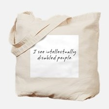 I See Intellectually Disabled People - Tote Bag