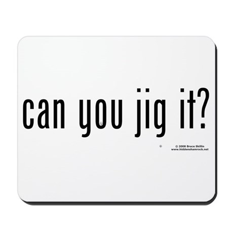 Can You Jig It - Mousepad