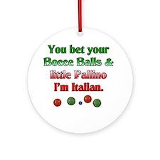 You bet your Bocce Balls I'm Italian Ornament (Rou