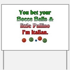 You bet your Bocce Balls I'm Italian Yard Sign