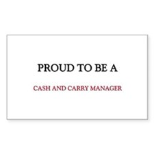 Proud to be a Cash And Carry Manager Decal