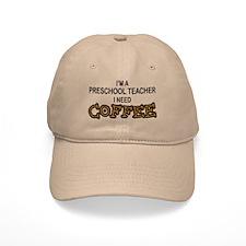 Preschool Need Coffee Baseball Cap