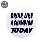 "Drink Like a Champion 3.5"" Button (10 pack)"