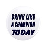 "Drink Like a Champion 3.5"" Button"