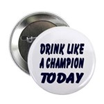 "Drink Like a Champion 2.25"" Button"