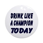 Drink Like a Champion Ornament (Round)