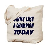 Drink Like a Champion Tote Bag