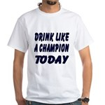 Drink Like a Champion White T-Shirt