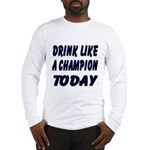 Drink Like a Champion Long Sleeve T-Shirt