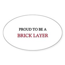 Proud to be a Brick Layer Oval Decal