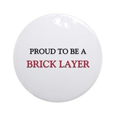 Proud to be a Brick Layer Ornament (Round)