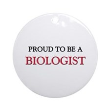 Proud to be a Biologist Ornament (Round)