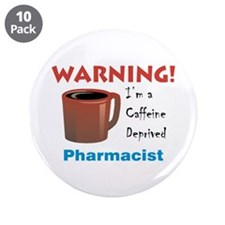 "Caffeine Deprived Pharmacist 3.5"" Button (10 pack)"