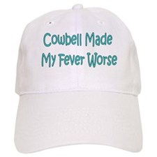 Cowbell Made My Fever Worse Baseball Cap