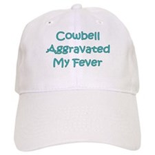 Cowbell Aggraveted My Fever Baseball Cap
