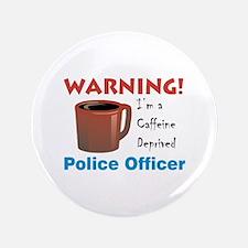 "Caffeine Deprived Police Officer 3.5"" Button"